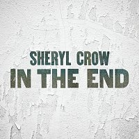 Sheryl Crow – In The End