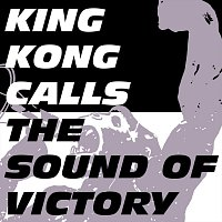 King Kong Calls – The Sound of Victory