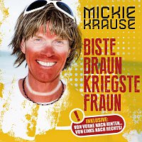 Mickie Krause – Biste braun, kriegste Fraun