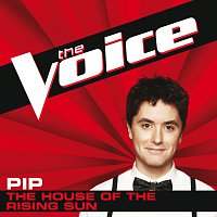 Pip – The House Of The Rising Sun [The Voice Performance]