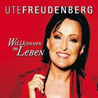Ute Freudenberg – Willkommen im Leben