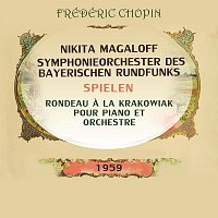 Nikita Magaloff, Symphonieorchester des Bayerischen Rundfunks – Rondeau a la Krakowiak pour piano et orchestre, Nikita Magaloff / Symphonieorchester des Bayerischen Rundfunks F Major, op. 14: Introduction: Andantino quasi allegretto, Allegro molto - Rondo: Allegro non troppo