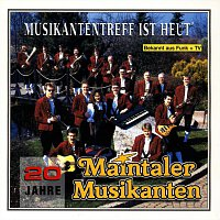 Maintaler Musikanten – Musikantentreff ist heut'