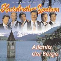 Kastelruther Spatzen – Atlantis der Berge