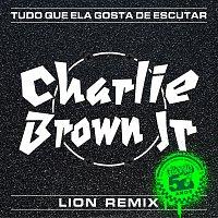 Charlie Brown Jr., LION dj – Tudo Que Ela Gosta De Escutar [Lion Remix]
