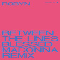 Robyn – Between The Lines [The Black Madonna Remix]