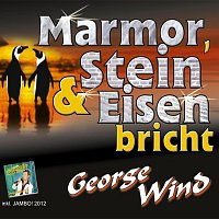 George Wind – Marmor, Stein und Eisen bricht