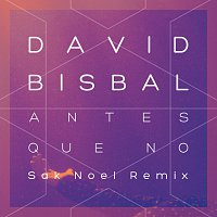David Bisbal – Antes Que No [Sak Noel Remix]