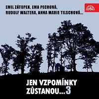 Různí interpreti – Jen vzpomínky zůstanou....3 Emil Zátopek, Ema Pechová, Rudolf Waltera, Anna Marie Tilschová...