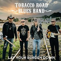 Tobacco Road Blues Band – Lay Your Burden Down