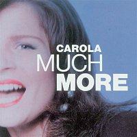 Carola – Much More