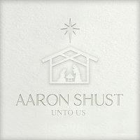 Aaron Shust – Unto Us