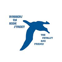 Robbers on High Street – The Fatalist And Friends
