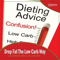 Self Help Audio Center – Drop Fat The Low Carb Way: Lose Weight with a Low-carb Diet