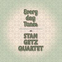 Stan Getz Quartet – Everyday Tunes