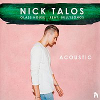 Nick Talos, BullySongs – Glass House [Acoustic Version]