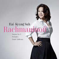 Hai-Kyung Suh – Rachmaninoff Sonata No. 2, Preludes, Etude Tableaux