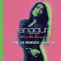 Anggun – What We Remember [THE US REMIXES PART III]