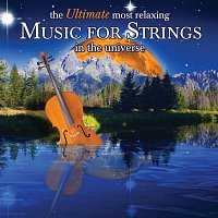 Různí interpreti – The Ultimate Most Relaxing Music for Strings In the Universe