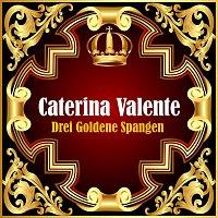 Caterina Valente – Drei Goldene Spangen