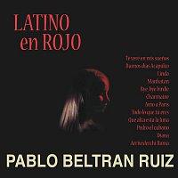 Pablo Beltran Ruiz – Latino En Rojo