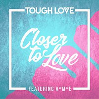 Tough Love, A*M*E – Closer To Love [Main Mix]