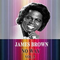 James Brown, His Famous Flames – No Way Vol. 5