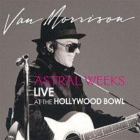 Van Morrison – Astral Weeks: Live at the Hollywood Bowl