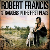 Robert Francis – Strangers in the First Place