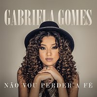 Gabriela Gomes – Nao Vou Perder A Fé