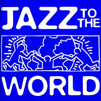 Různí interpreti – Jazz To The World