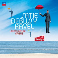 Různí interpreti – Satie Debussy Ravel : La Nouvelle Vague