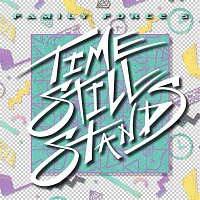 Family Force 5 – Time Still Stands