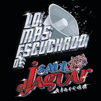 Saul El Jaguar Alarcón – Lo Más Escuchado De
