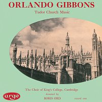 The Choir of King's College, Cambridge, Hugh Maclean, Boris Ord – Gibbons: Tudor Church Music (Anthems & Voluntaries)