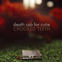 Death Cab For Cutie – Crooked Teeth