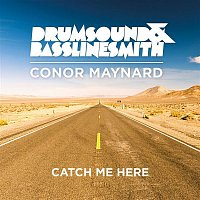 Drumsound, Bassline Smith, Conor Maynard – Catch Me Here (feat. Conor Maynard) [Remixes]
