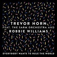 Trevor Horn, Robbie Williams, The Sarm Orchestra – Everybody Wants to Rule the World (feat. The Sarm Orchestra and Robbie Williams) [Edit]