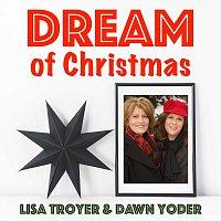 Lisa Troyer & Dawn Yoder – Dream Of Christmas
