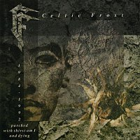 Celtic Frost – Parched With Thirst Am I and Dying