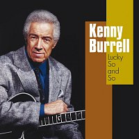 Kenny Burrell – Lucky So and So