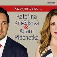 Kateřina Kněžíková, Adam Plachetka – Každý jen tu svou...
