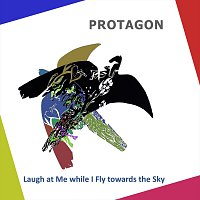 Protagon – Laugh at Me while I Fly towards the Sky