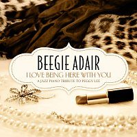 Beegie Adair – I Love Being Here With You - A Jazz Piano Tribute To Peggy Lee