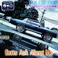 Pollie Pop, Choppin Game Radio – Betta Ask About Me