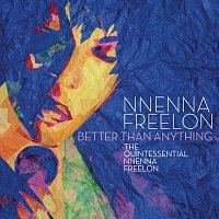 Nnenna Freelon – Better Than Anything: The Quintessential Nnenna Freelon