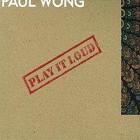 Paul Wong – Play It Loud