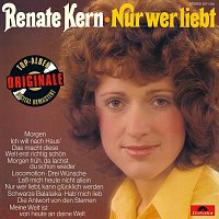 Renate Kern – Nur wer liebt (Originale)