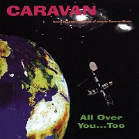 Caravan – All Over You...Too