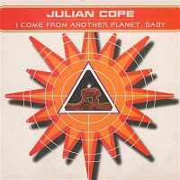 Julian Cope – I Come From Another Planet, Baby